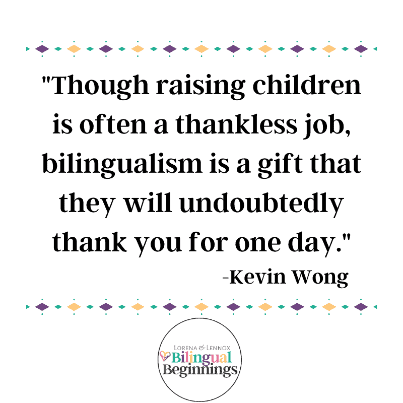 """""""Though raising children is often a thankless job, bilingualism is a gift that they will undoubtedly thank you for one day."""" -Kevin Wong #Bilingualparenting #bilingualbeginnings @bilingualfamily #bilingualeducation #bilingualkids #bilingualtoddlers #bilingualtips #bilingualculture #bilingualchildren #beingbilingual #bilingualbenefits #benfitisofbeingbilingual #raisingbilingualkids #bilingualquotes"""