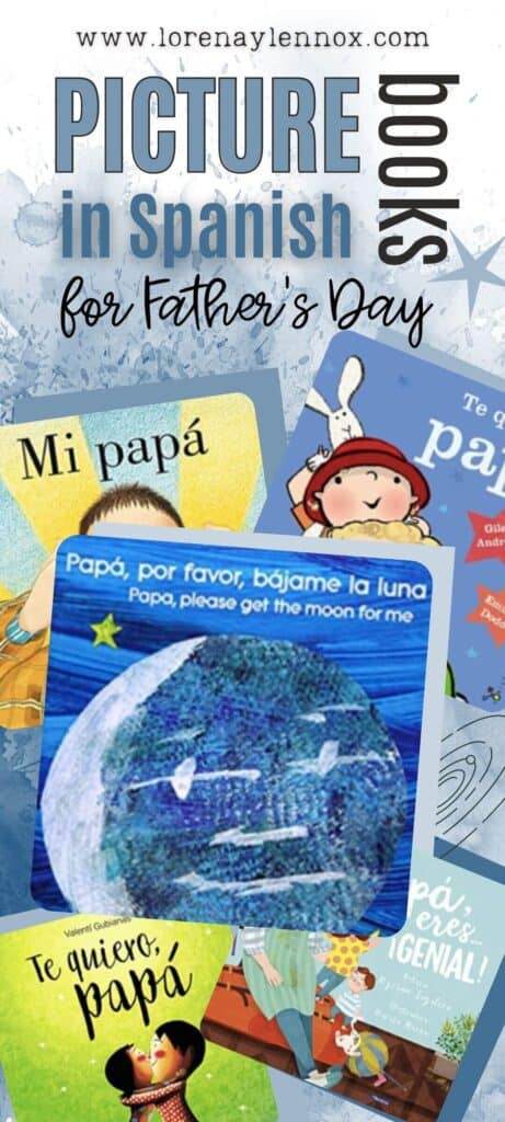 17 Father's Day-Themed Read Aloud Picture Books inSpanish for infants, toddlers, preschoolers, kindergarteners and all beginner Spanish learners. These books are perfect for the classroom, at home or as gifts from child to dad.