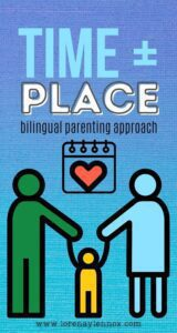 The Time and Place Bilingual Parenting Approach