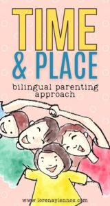 Time and Place Bilingual Parenting Approach