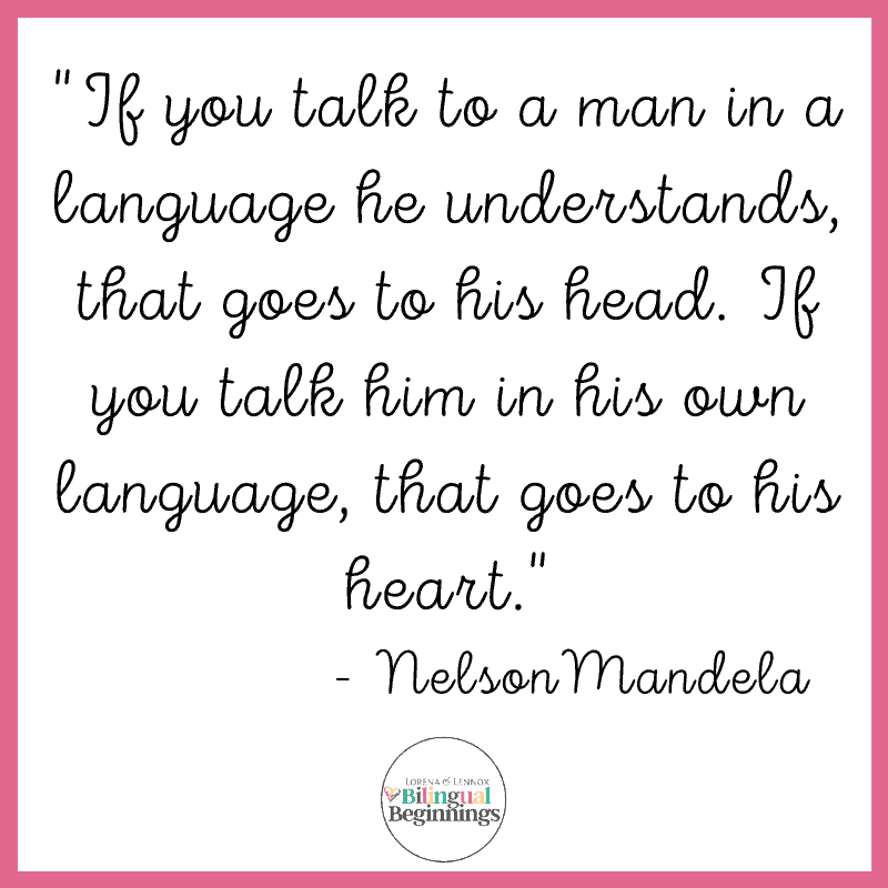 """""""If you talk to a man in a language he understands, that goes to his head. If you talk him in his own language, that goes to his heart.""""  - NelsonMandela"""